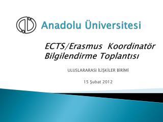 Anadolu Üniversitesi  ECTS/Erasmus  Koordinatör Bilgilendirme Toplantısı