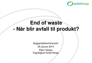 End  of waste - N�r blir avfall til produkt?
