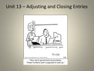 Unit  13  –  Adjusting and Closing Entries