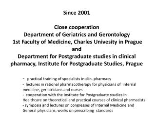 Since  2001  Close cooperation Department  of Geriatrics  and Gerontology