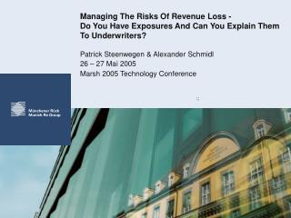 Managing The Risks Of Revenue Loss -  Do You Have Exposures And Can You Explain Them To Underwriters