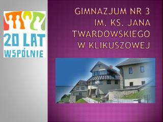 Gimnazjum nr 3 im. Ks. Jana Twardowskiego w Klikuszowej