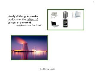 Nearly all designers make products for the  richest 10 percent of the world .