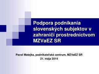 Podpora podnikania slovensk�ch subjektov v zahrani?� prostredn�ctvom MZV aEZ  SR
