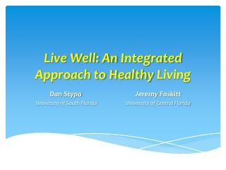 Live Well: An  I ntegrated  A pproach to Healthy  L iving