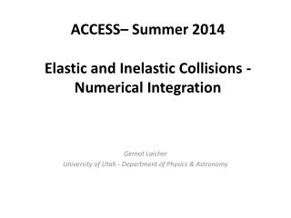 ACCESS–  Summer  2014 Elastic and Inelastic Collisions - Numerical Integration