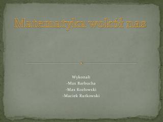 Wykonali -Max  Barbucha -Max Kozłowski -Maciek Rutkowski
