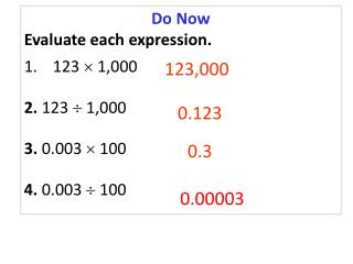 Do Now Evaluate each expression. 123   1,000 2.  123   1,000 3.  0.003   100 4.  0.003  100