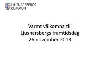 Varmt v�lkomna till Ljusnarsbergs framtidsdag 26 november 2013