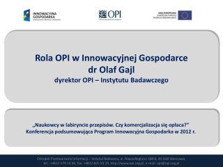 Rola OPI w Innowacyjnej Gospodarce  dr Olaf Gajl dyrektor OPI – Instytutu Badawczego