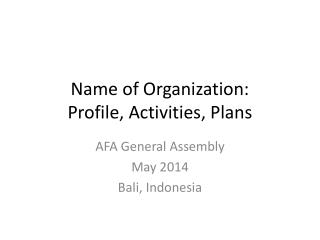 Name of Organization:  Profile, Activities, Plans