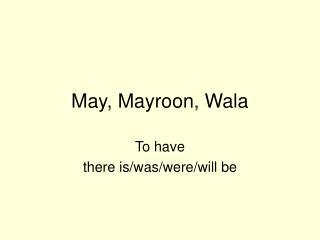 May, Mayroon, Wala