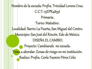 Nombre de la escuela:  Profra . Trinidad Lovera Cruz. C.C.T: 15EPR4833I Primaria. Turno: Matutino.