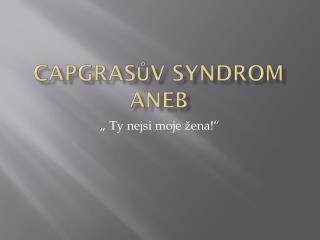 Capgrasův  syndrom aneb