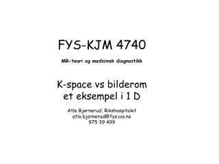 FYS-KJM 4740 MR-teori  og medisinsk diagnostikk K-space vs bilderom et eksempel i 1 D