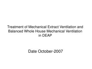 Treatment of Mechanical Extract Ventilation and Balanced Whole House Mechanical Ventilation in DEAP