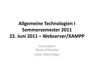 Allgemeine Technologien  I Sommersemester 2011 22. Juni  2011 –  Webserver/XAMPP