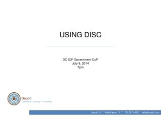 USING DISC ______________________________________ DC ICF Government  CoP July 9, 2014 7pm