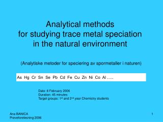 Analytical methods  for studying trace metal speciation  in the natural environment