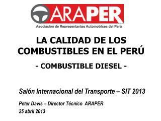Salón Internacional del Transporte – SIT 2013 Peter Davis – Director Técnico  ARAPER 25 abril 2013