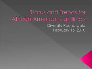 Status and Trends for  African Americans at Illinois