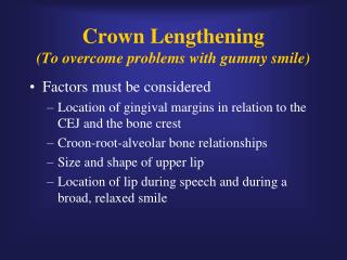 Crown Lengthening   To overcome problems with gummy smile