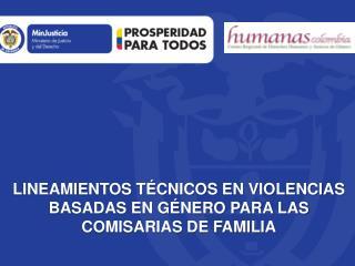LINEAMIENTOS TÉCNICOS EN VIOLENCIAS BASADAS EN GÉNERO PARA LAS COMISARIAS DE FAMILIA