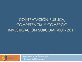 Contratación pública,  competencia y Comercio Investigación SUBCOMP-001-2011