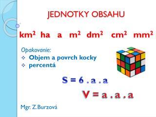 JEDNOTKY OBSAHU km 2   ha   a   m 2 dm 2      cm 2 mm 2