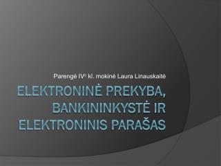 Elektronin ė prekyba, bankininkystė ir elektroninis parašas