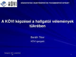 A KÖVI képzései a hallgatói vélemények tükrében Baráth Tibor KÖVI igazgató