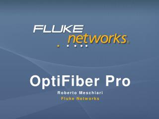 OptiFiber  Pro Roberto Meschiari  Fluke Networks