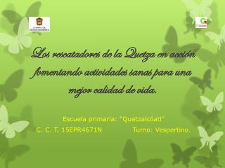 """Escuela primaria: """"Quetzalcóatl""""  C. C. T. 15EPR4671N              Turno: Vespertino."""