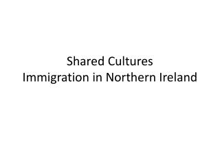 Shared Cultures Immigration in Northern Ireland