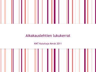 Aikakauslehtien lukukerrat KMT Kuluttaja Kevät 2011