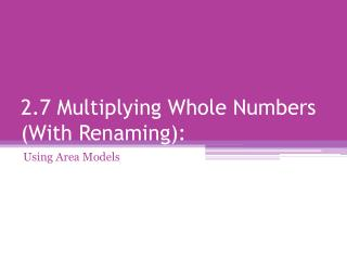 2.7 Multiplying Whole Numbers (With Renaming):