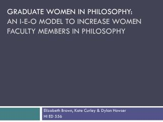 Graduate Women in Philosophy:  An  I-E-O Model to Increase Women Faculty Members in Philosophy