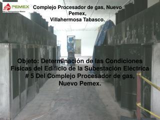 Complejo Procesador de gas, Nuevo Pemex,  Villahermosa Tabasco.