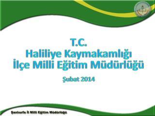 T.C. Haliliye  Kaymakamlığı İlçe Milli Eğitim Müdürlüğü Şubat 2014