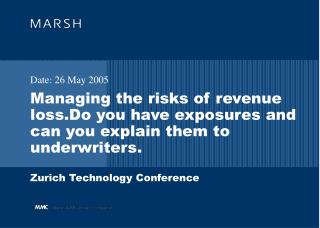Managing the risks of revenue loss.Do you have exposures and can you explain them to underwriters.  Zurich Technology Co