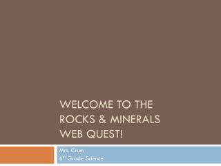 Welcome to the  Rocks & Minerals Web Quest!