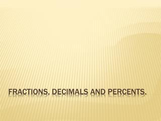 Fractions, decimals and percents.