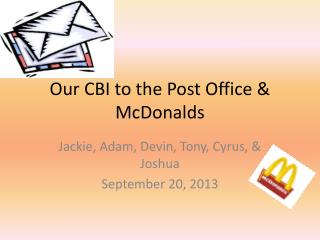 Our CBI to the Post Office & McDonalds