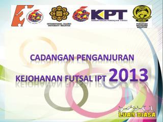 CADANGAN PENGANJURAN KEJOHANAN FUTSAL IPT  2013
