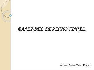 BASES DEL DERECHO FISCAL.