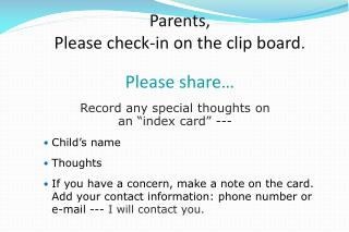 Parents,  Please check-in on the clip board .  Please share…