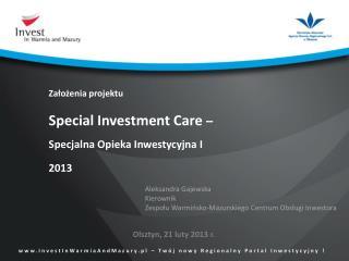 Założenia projektu Special Investment Care  –  Specjalna Opieka Inwestycyjna I 2013