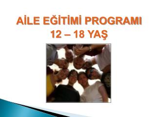 AİLE EĞİTİMİ PROGRAMI 12 – 18 YAŞ