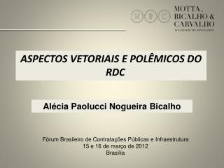 ASPECTOS VETORIAIS E POL�MICOS DO RDC