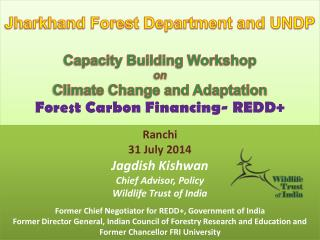 Ranchi 31 July 2014 Jagdish Kishwan Chief Advisor, Policy  Wildlife Trust of India